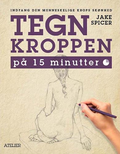 Tegn kroppen på 15 minutter - indfang den menneskelige krops skønhed af Jake Spicer